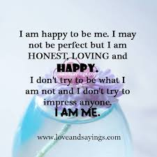 I'm Happy To Be Me I May Not Be Perfect But I Am Honest Loving Gorgeous Im Happy Quotes