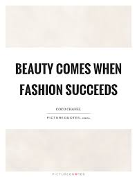 Beauty Fashion Quotes Best of Beauty Comes When Fashion Succeeds Picture Quotes