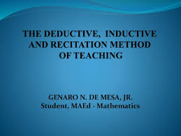 The Deductive Inductive And Recitation Method Of Teaching