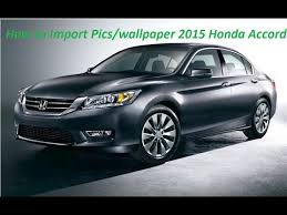 honda accord wallpaper. Modren Accord How To Import Pictures Into Wallpaper 2015 Honda Accord In Wallpaper