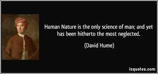 human nature is the only science of man and yet has been hitherto  human nature is the only science of man and yet has been hitherto the most