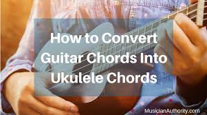 How To Convert Guitar Chords Into Ukulele Chords