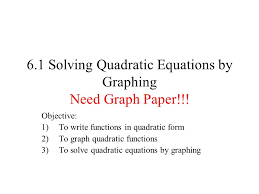 6 1 Solving Quadratic Equations By Graphing Need Graph Paper