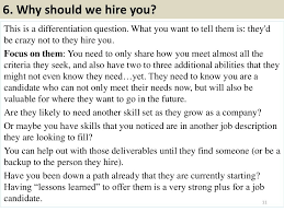 why should we hire you interview question 6 why should we hire you this is a differentiation question what