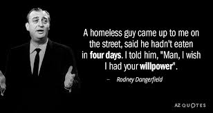 Rodney Dangerfield Quote A Homeless Guy Came Up To Me On The Street Unique Rodney Dangerfield Quotes