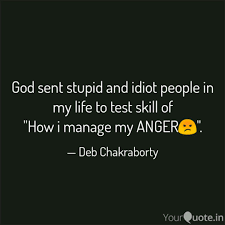 God Sent Stupid And Idiot Quotes Writings By Deb Chakraborty