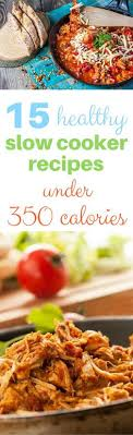 15 favorite healthy crock pot recipes under 350 calories weight watchers