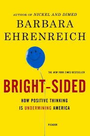 bright sided how positive thinking is undermining america bright sided how positive thinking is undermining america barbara ehrenreich 9780312658854 com books