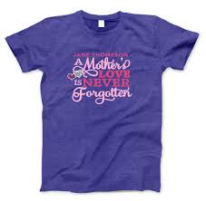 T Shirt Design For Burial A Mothers Love In Loving Memory Tshirt T Shirt Mothers