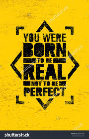 You Were Born To Be Real Not To Be Perfect Creative Motivation