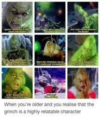 the grinch memes. Unique Grinch Grinch Growing Up Adultlife I Can Relate So Much Inside The Grinch Memes I