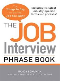 best things to say in an interview the job interview phrase book the things to say to get you the job