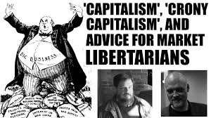 capitalism crony capitalism and advice for market capitalism crony capitalism and advice for market libertarians