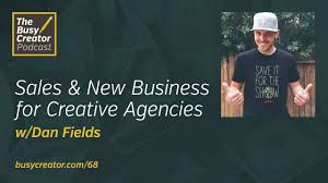 The Importance of Sales & New Business in Creative Agencies, with Dan Fields
