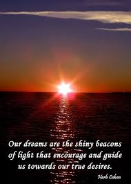Towards Light Quotes Our Dreams Are The Shiny Beacons Of Light That Encourage And