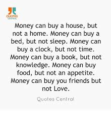 QUOTES CENTRAL Money Can Buy A House But Not A Home Money Can Buy A Cool Money And Friends Quotes