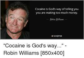 Cocaine Is God's Way Of Telling You You Are Making Too Much Money Awesome Obscure Robin Williams Quotes
