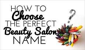 how to choose the perfect beauty salon name business secrets