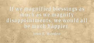Quotes About Being Blessed 65 Stunning John R Wooden If We Magnified Blessings As Much As We Magnify