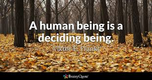 Viktor Frankl Quotes Classy A Human Being Is A Deciding Being Viktor E Frankl BrainyQuote