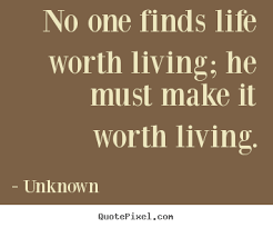what makes life worth living essay what makes life worth living