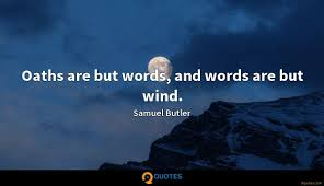 Oaths Are But Words And Words Are But Wind Samuel Butler Quotes