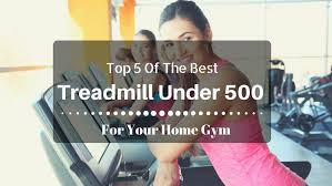 Top 5 The Best Treadmill Under 500 For Your Home Gym