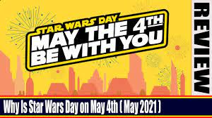 Why Is Star Wars Day on May 4th (May 2021)- Know The Answer Here - Watch  This! | Get Genuine Reviews - YouTube