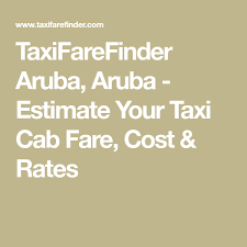 Aruba Taxi Fare Chart Taxifarefinder Aruba Aruba Estimate Your Taxi Cab Fare