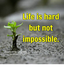 Awesome Quotes About Life Inspiration Life Is Hard But Not Impossible Awesome Quotes WwwAwesome