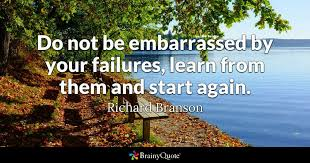New Start Quotes 5 Stunning Do Not Be Embarrassed By Your Failures Learn From Them And Start