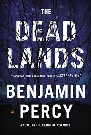 review the dead lands by benjamin percy com the dead lands by benjamin percy