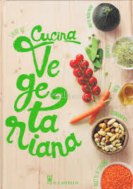 Cucina vegetariano e vegana 300 ricette della tradizione regionale