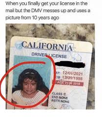 Age 12092021 In Ago 2019 Xp Messes Picture License Your The Years Dmv Class California But Get Driver Op Uses You 10 1998 Finally On And Me A me From Rstr Meme None 213 12109 Mail Up When C End