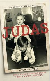 judas how a sister s testimony brought down a criminal mastermind astrid holleeder august 7