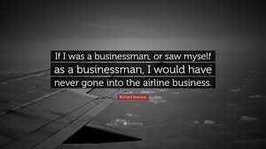 Richard Branson Quote If I Was A Businessman Or Saw Myself As A