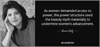 The Power Of Beauty Quotes Best Of Naomi Wolf Quote As Women Demanded Access To Power The Power