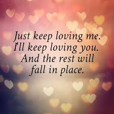 Inspiring Quotes About Love Simple Love Quotes Just Keep Loving Me Love Love Quotes Quotes Quote Love