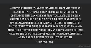 John Paul Jones Quotes Gorgeous A Navy Is Essentially And Necessarily Aristocratic True As May Be