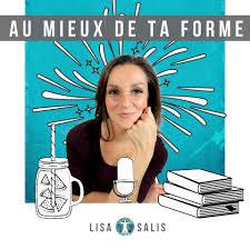 Au mieux de ta forme - Le podcast santé et nutrition de Lisa Salis (@lisasalislife)