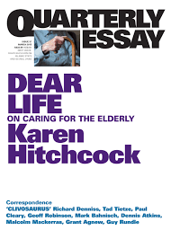 dear life on caring for the elderly quarterly essay by karen  dear life on caring for the elderly quarterly essay 57