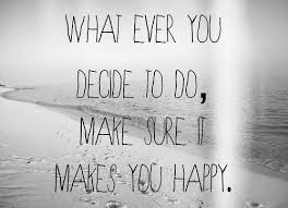 Happy Quotes About Friendship Cool What Ever You Decide To DoMake Sure It Makes You Happy Friendship
