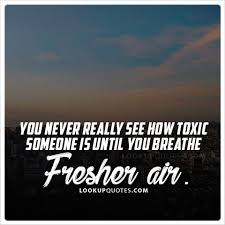 Toxic Relationship Quotes Enchanting You Never Really See How Toxic Someone Is Until You Breathe Fresher