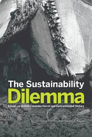 the sustainability dilemma essays on british columbia forest and  the sustainability dilemma essays on british columbia forest and environmental history
