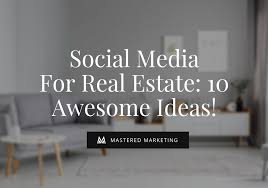 10 Killer Ideas Every Real Estate Agent Should Use on Social Media ...