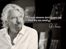 If Your Dreams Don T Scare You Quote Who Said Best of The Bigger The Dream The Greater The Opportunity Virgin