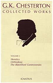 in defense of sanity the best essays of g k chesterton g k  the collected works of g k chesterton vol 1 heretics orthodoxy the