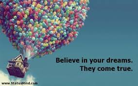 Quotes Dreams Come True Best of Believe In Your Dreams They Come True StatusMind