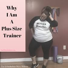 am i plus size why i am a plus size trainer fat2fitabulous with stacy hobson