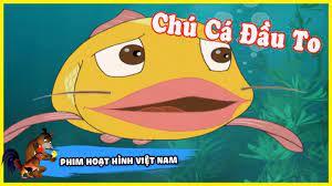 Chú Cá Đầu To - Phim Hoạt Hình Việt Nam Hay Ý Nghĩa - Cartoon Movie -  YouTube